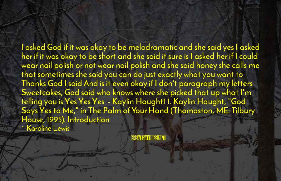 Not Telling Me What To Do Sayings By Karoline Lewis: I asked God if it was okay to be melodramatic and she said yes I