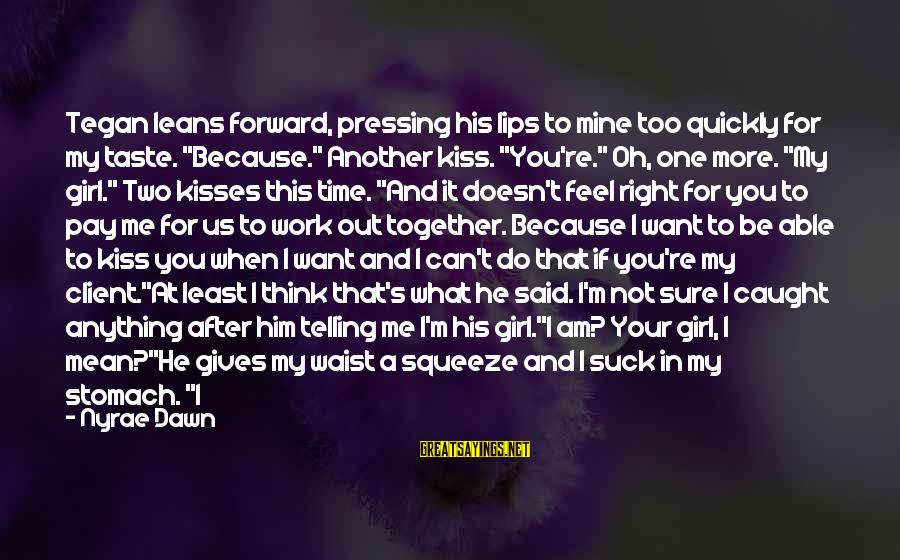 """Not Telling Me What To Do Sayings By Nyrae Dawn: Tegan leans forward, pressing his lips to mine too quickly for my taste. """"Because."""" Another"""