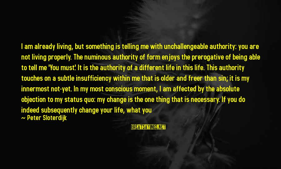 Not Telling Me What To Do Sayings By Peter Sloterdijk: I am already living, but something is telling me with unchallengeable authority: you are not
