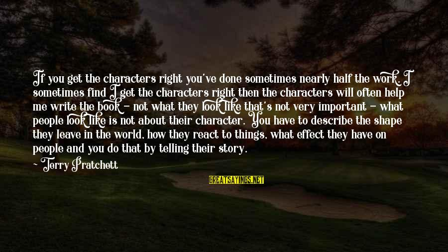Not Telling Me What To Do Sayings By Terry Pratchett: If you get the characters right you've done sometimes nearly half the work. I sometimes