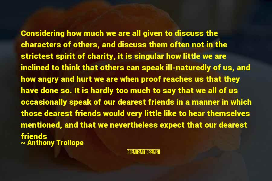 Not To Expect Too Much Sayings By Anthony Trollope: Considering how much we are all given to discuss the characters of others, and discuss