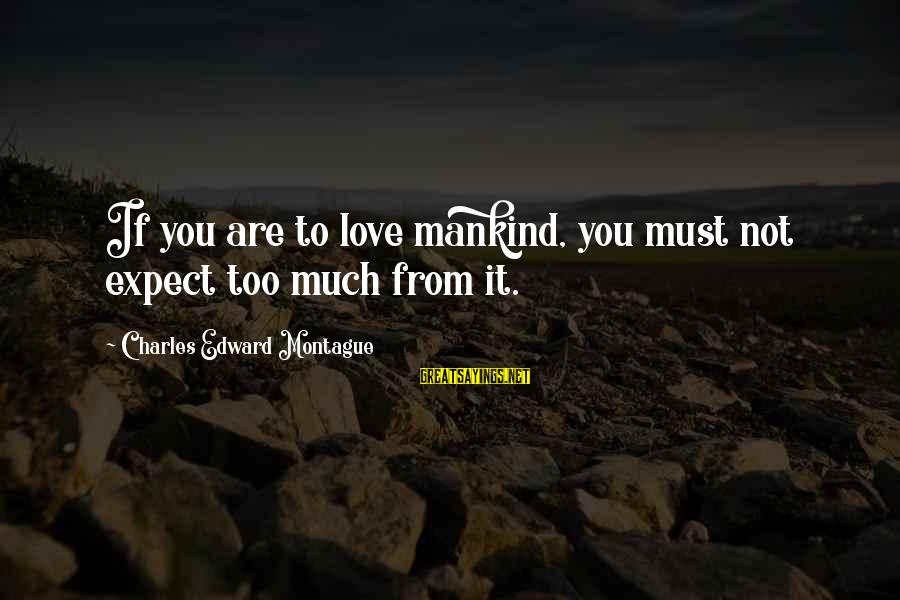 Not To Expect Too Much Sayings By Charles Edward Montague: If you are to love mankind, you must not expect too much from it.