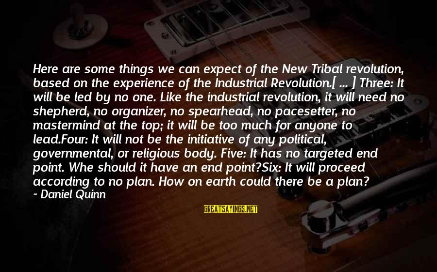 Not To Expect Too Much Sayings By Daniel Quinn: Here are some things we can expect of the New Tribal revolution, based on the