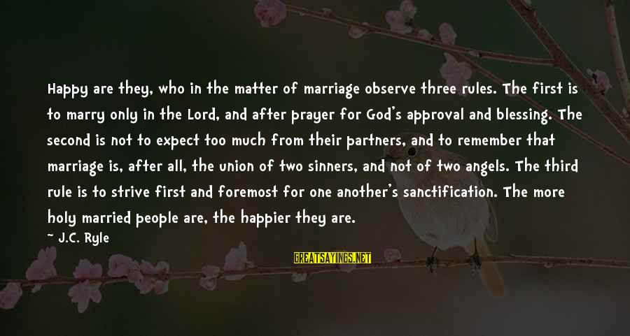 Not To Expect Too Much Sayings By J.C. Ryle: Happy are they, who in the matter of marriage observe three rules. The first is