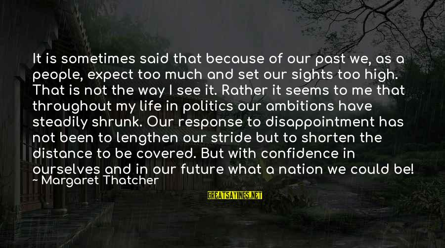 Not To Expect Too Much Sayings By Margaret Thatcher: It is sometimes said that because of our past we, as a people, expect too