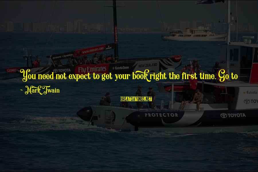 Not To Expect Too Much Sayings By Mark Twain: You need not expect to get your book right the first time. Go to work