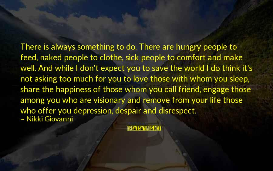 Not To Expect Too Much Sayings By Nikki Giovanni: There is always something to do. There are hungry people to feed, naked people to