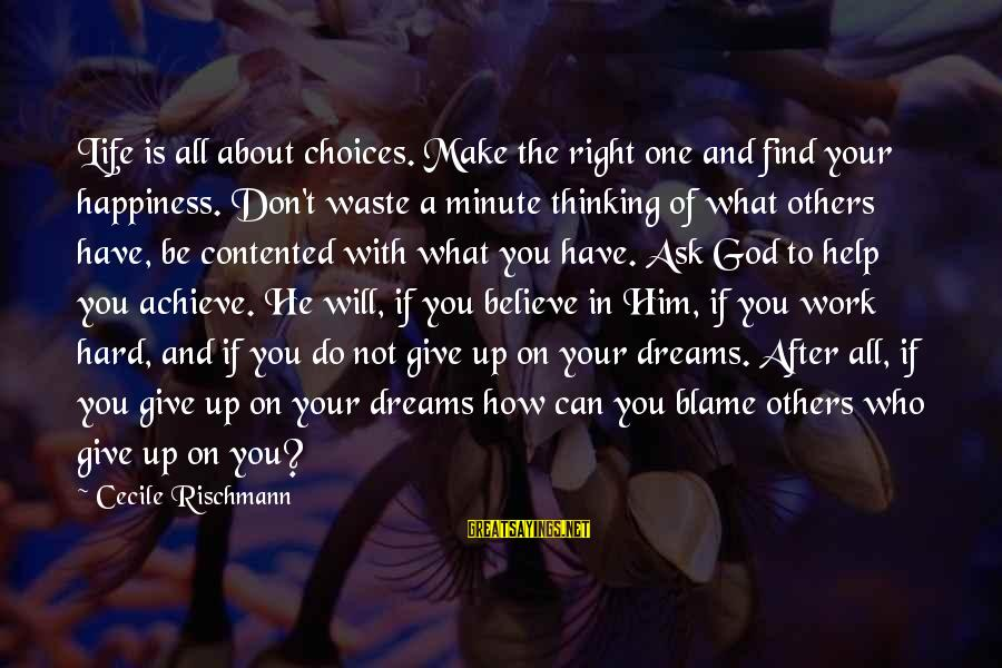 Not To Give Up In Life Sayings By Cecile Rischmann: Life is all about choices. Make the right one and find your happiness. Don't waste