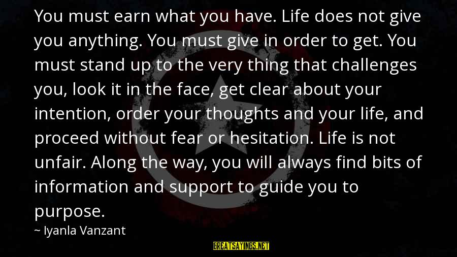 Not To Give Up In Life Sayings By Iyanla Vanzant: You must earn what you have. Life does not give you anything. You must give
