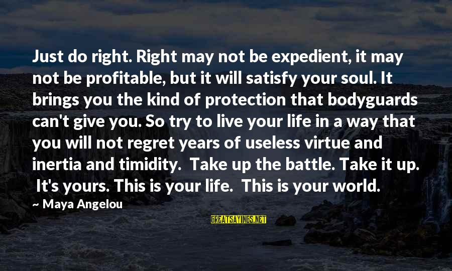 Not To Give Up In Life Sayings By Maya Angelou: Just do right. Right may not be expedient, it may not be profitable, but it