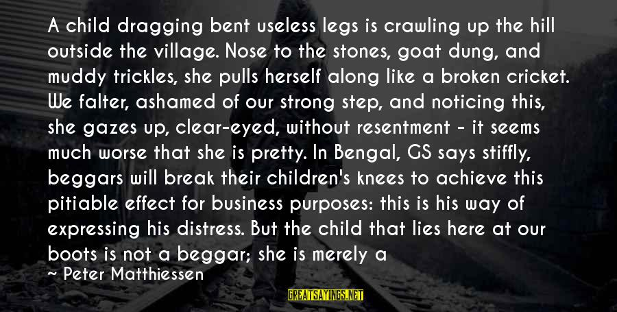 Not To Give Up In Life Sayings By Peter Matthiessen: A child dragging bent useless legs is crawling up the hill outside the village. Nose