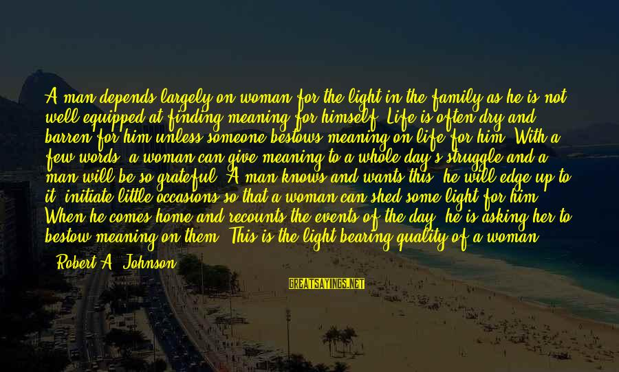 Not To Give Up In Life Sayings By Robert A. Johnson: A man depends largely on woman for the light in the family as he is
