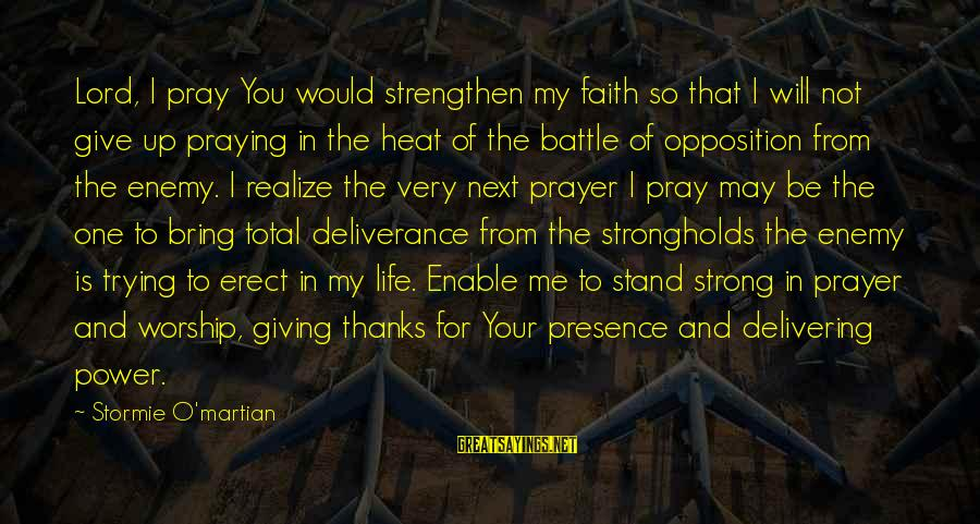 Not To Give Up In Life Sayings By Stormie O'martian: Lord, I pray You would strengthen my faith so that I will not give up