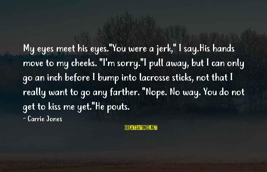 "Not To Say Sorry Sayings By Carrie Jones: My eyes meet his eyes.""You were a jerk,"" I say.His hands move to my cheeks."