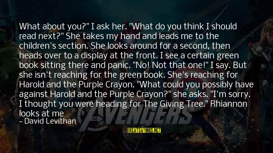 "Not To Say Sorry Sayings By David Levithan: What about you?"" I ask her. ""What do you think I should read next?"" She"