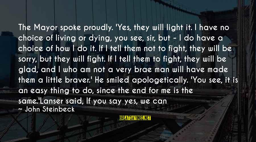 Not To Say Sorry Sayings By John Steinbeck: The Mayor spoke proudly. 'Yes, they will light it. I have no choice of living