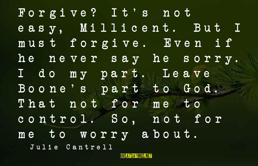 Not To Say Sorry Sayings By Julie Cantrell: Forgive? It's not easy, Millicent. But I must forgive. Even if he never say he