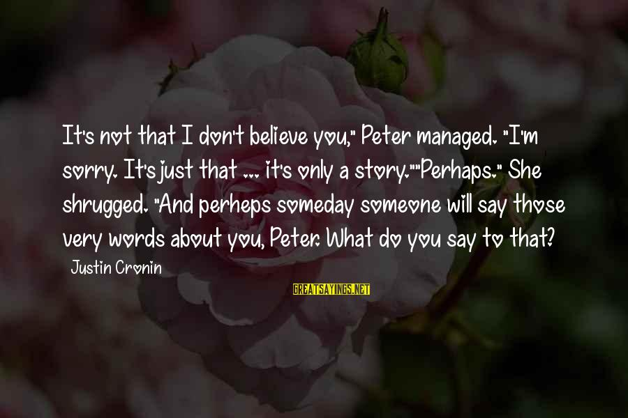 "Not To Say Sorry Sayings By Justin Cronin: It's not that I don't believe you,"" Peter managed. ""I'm sorry. It's just that ..."