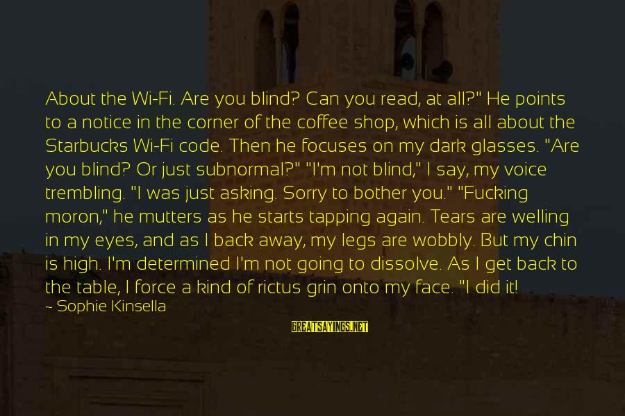 "Not To Say Sorry Sayings By Sophie Kinsella: About the Wi-Fi. Are you blind? Can you read, at all?"" He points to a"