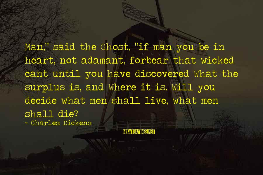 """Not What You Have Sayings By Charles Dickens: Man,"""" said the Ghost, """"if man you be in heart, not adamant, forbear that wicked"""