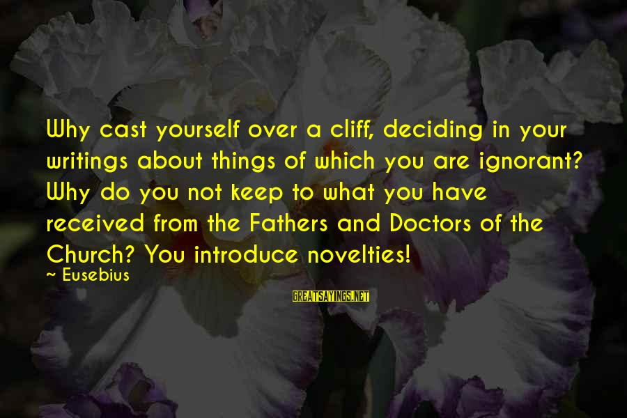 Not What You Have Sayings By Eusebius: Why cast yourself over a cliff, deciding in your writings about things of which you