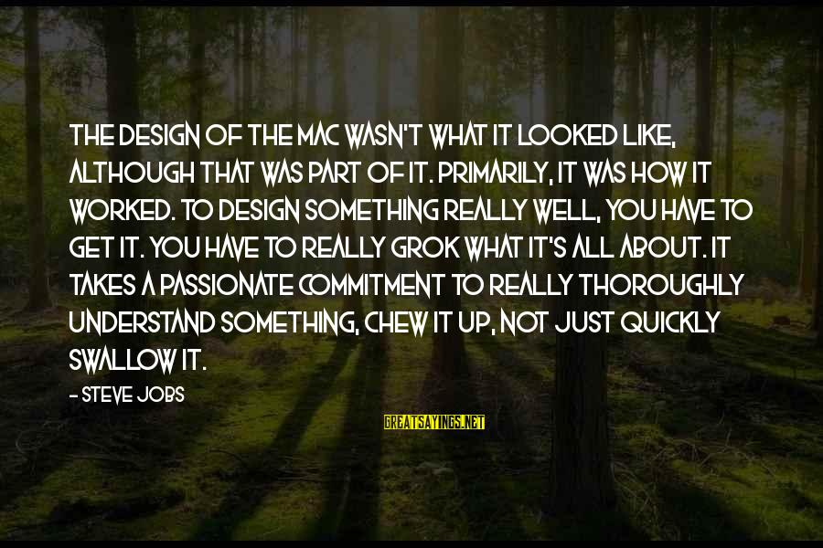Not What You Have Sayings By Steve Jobs: The design of the Mac wasn't what it looked like, although that was part of