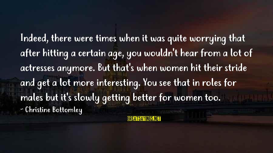 Not Worrying Anymore Sayings By Christine Bottomley: Indeed, there were times when it was quite worrying that after hitting a certain age,