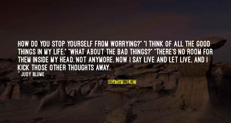 """Not Worrying Anymore Sayings By Judy Blume: How do you stop yourself from worrying?"""" """"I think of all the good things in"""