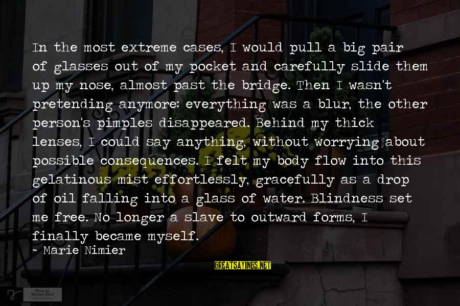 Not Worrying Anymore Sayings By Marie Nimier: In the most extreme cases, I would pull a big pair of glasses out of