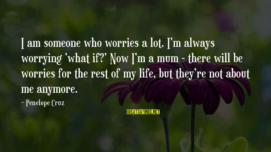 Not Worrying Anymore Sayings By Penelope Cruz: I am someone who worries a lot. I'm always worrying 'what if?' Now I'm a
