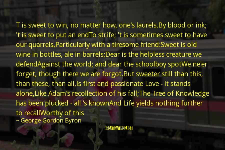 Not Worthy Friend Sayings By George Gordon Byron: T is sweet to win, no matter how, one's laurels,By blood or ink; 't is