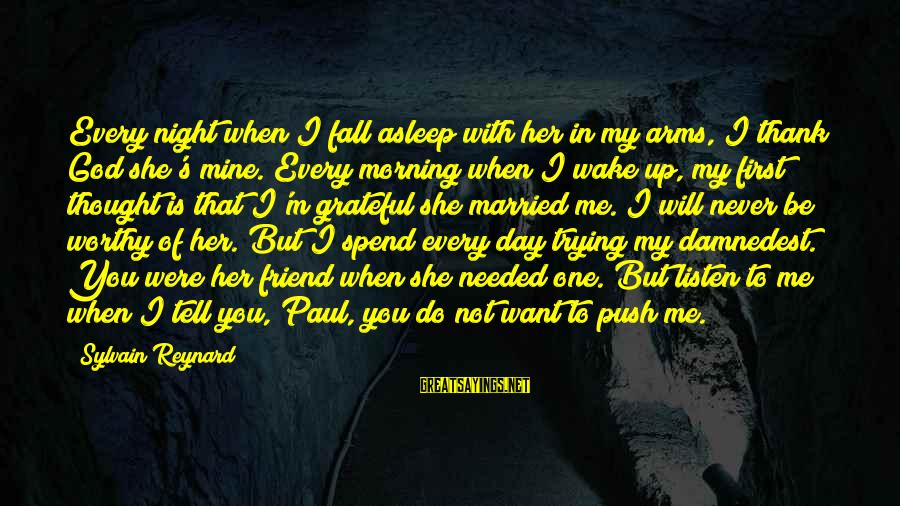 Not Worthy Friend Sayings By Sylvain Reynard: Every night when I fall asleep with her in my arms, I thank God she's