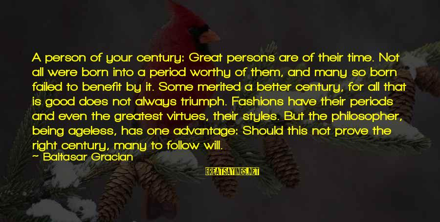 Not Worthy Person Sayings By Baltasar Gracian: A person of your century: Great persons are of their time. Not all were born