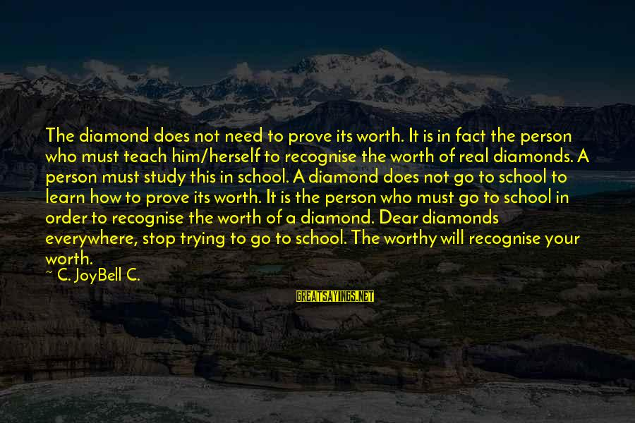 Not Worthy Person Sayings By C. JoyBell C.: The diamond does not need to prove its worth. It is in fact the person