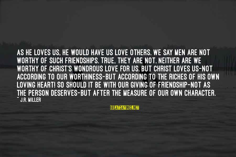 Not Worthy Person Sayings By J.R. Miller: As he loves us, he would have us love others. We say men are not