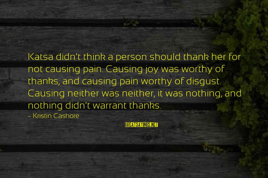 Not Worthy Person Sayings By Kristin Cashore: Katsa didn't think a person should thank her for not causing pain. Causing joy was