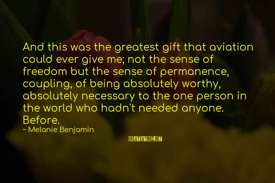 Not Worthy Person Sayings By Melanie Benjamin: And this was the greatest gift that aviation could ever give me; not the sense