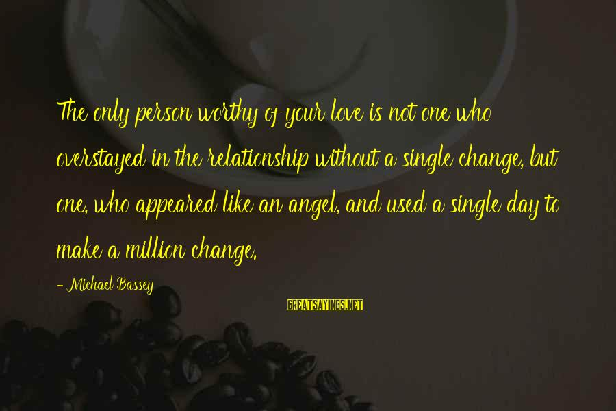 Not Worthy Person Sayings By Michael Bassey: The only person worthy of your love is not one who overstayed in the relationship