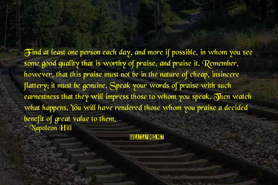 Not Worthy Person Sayings By Napoleon Hill: Find at least one person each day, and more if possible, in whom you see