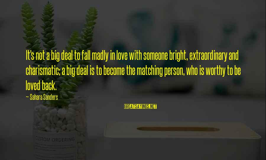 Not Worthy Person Sayings By Sahara Sanders: It's not a big deal to fall madly in love with someone bright, extraordinary and