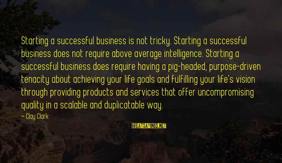 Not Your Average Sayings By Clay Clark: Starting a successful business is not tricky. Starting a successful business does not require above