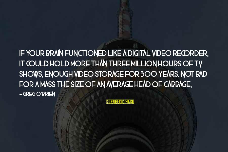 Not Your Average Sayings By Greg O'Brien: If your brain functioned like a digital video recorder, it could hold more than three