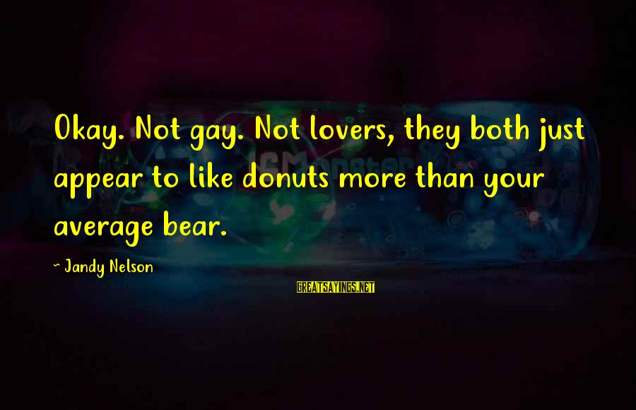 Not Your Average Sayings By Jandy Nelson: Okay. Not gay. Not lovers, they both just appear to like donuts more than your
