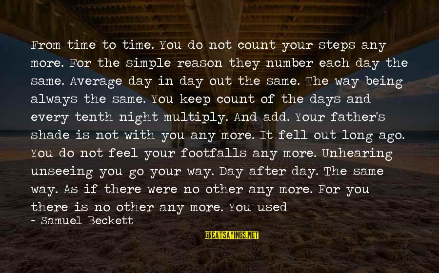 Not Your Average Sayings By Samuel Beckett: From time to time. You do not count your steps any more. For the simple