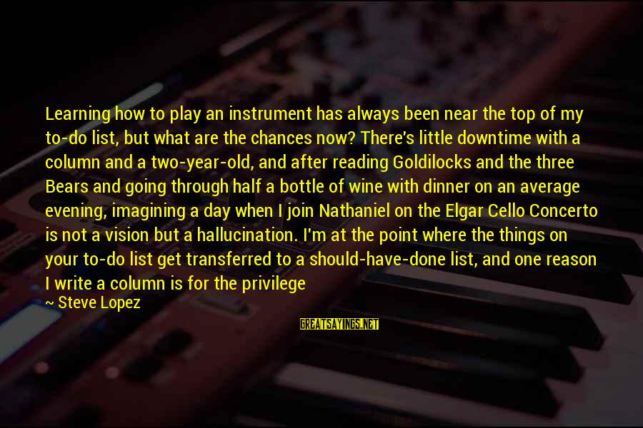 Not Your Average Sayings By Steve Lopez: Learning how to play an instrument has always been near the top of my to-do
