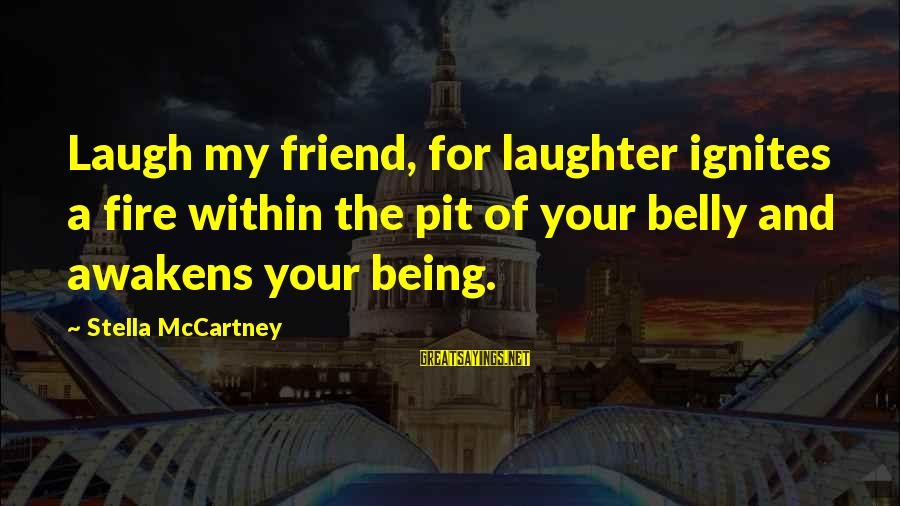 Notched Sayings By Stella McCartney: Laugh my friend, for laughter ignites a fire within the pit of your belly and