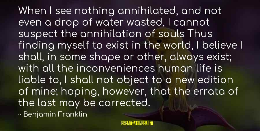 Nothing Is Ever Wasted Sayings By Benjamin Franklin: When I see nothing annihilated, and not even a drop of water wasted, I cannot