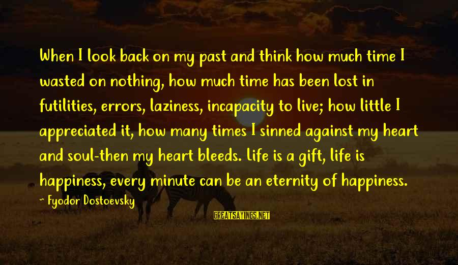 Nothing Is Ever Wasted Sayings By Fyodor Dostoevsky: When I look back on my past and think how much time I wasted on