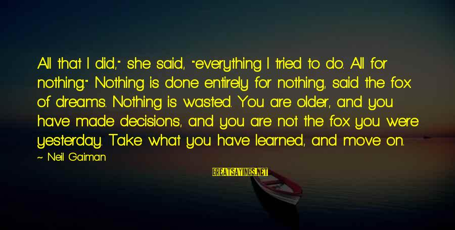 """Nothing Is Ever Wasted Sayings By Neil Gaiman: All that I did,"""" she said, """"everything I tried to do. All for nothing."""" Nothing"""