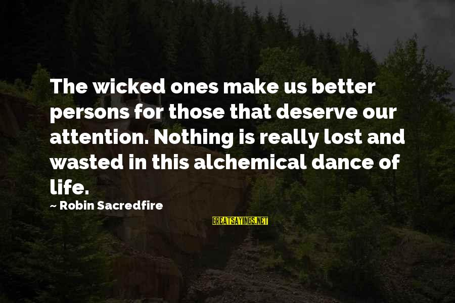 Nothing Is Ever Wasted Sayings By Robin Sacredfire: The wicked ones make us better persons for those that deserve our attention. Nothing is